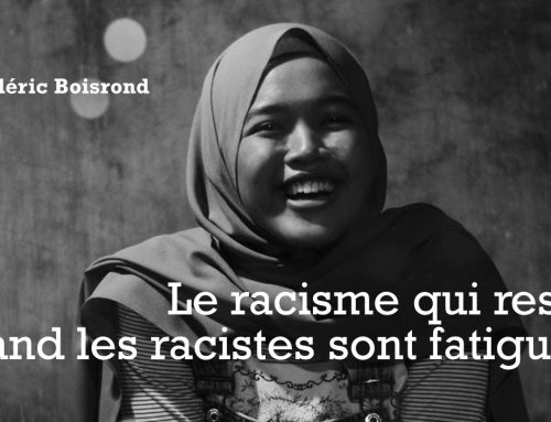 LE RACISME QUI RESTE QUAND LES RACISTES SONT FATIGUÉS