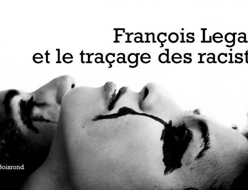 FRANÇOIS LEGAULT ET LE TRAÇAGE DES RACISTES